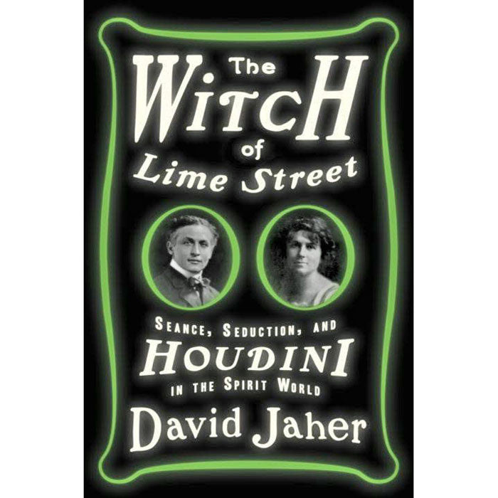 Witch of Lime Street: Séance, Seduction, and Houdini in the Spirit World
