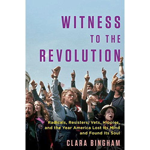 Witness to the Revolution: Radicals, Resisters, Vets, Hippies, and the Year America Lost Its Mind and Found Its Soul - SIGNED