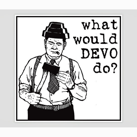 What Would Devo Do? Sticker