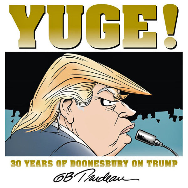 Yuge!: 30 Years of Doonesbury on Trump