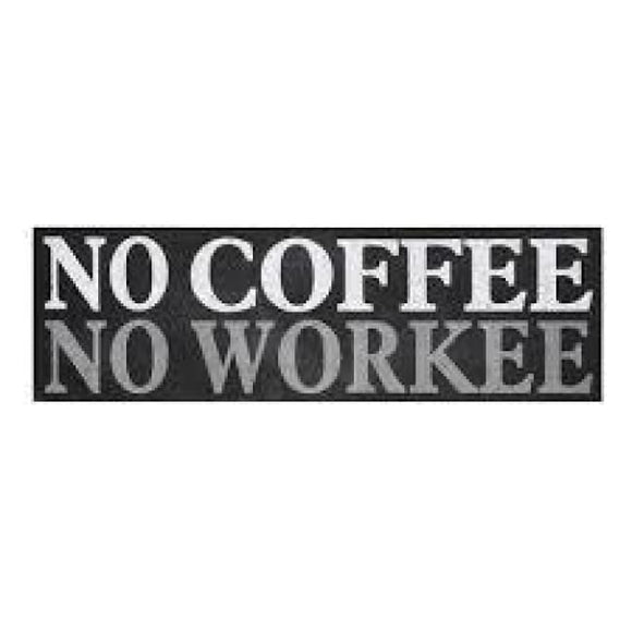 Desk or Bookshelf Sign: No Coffee No Workee  - Physical