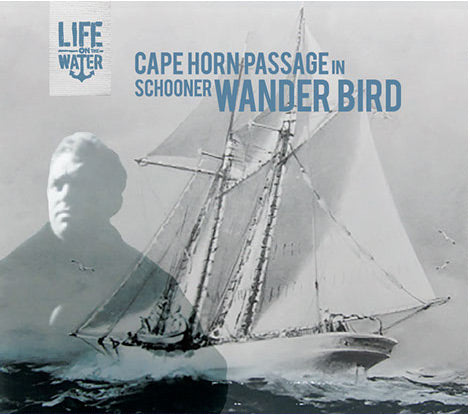 Cape Horn Passage in schooner WANDER BIRD*