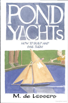 Pond Yachts: How to Build & Sail Them