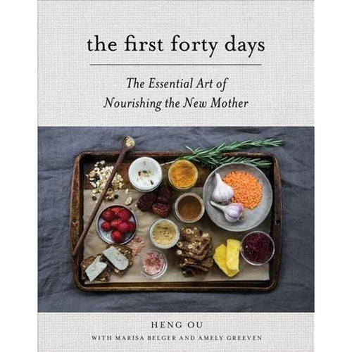 The First Forty Days: The Essential Art of Nourishing the New Mother