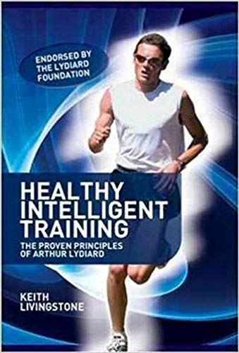 Healthy Intelligent Training: The Proven Principles of Arthur Lydiard by Keith Livingstone - Meyer & Meyer Sport - Running Niche