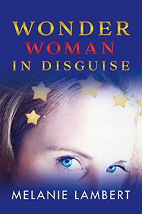 Wonder Woman In Disguise- by Melanie Lambert (paperback book) - Shopit Store
