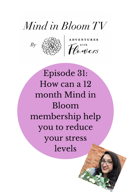 Episode 31: How can a 12 month Mind in Bloom membership help you to reduce your stress levels