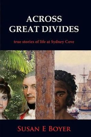 Across Great Divides True Stories of Life at Sydney Cove By Susan Boyer