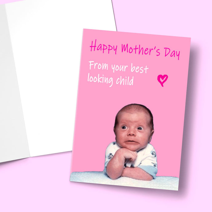 HAPPY MOTHER'S DAY FROM YOUR BEST LOOKING CHILD CARD Card BanterKing