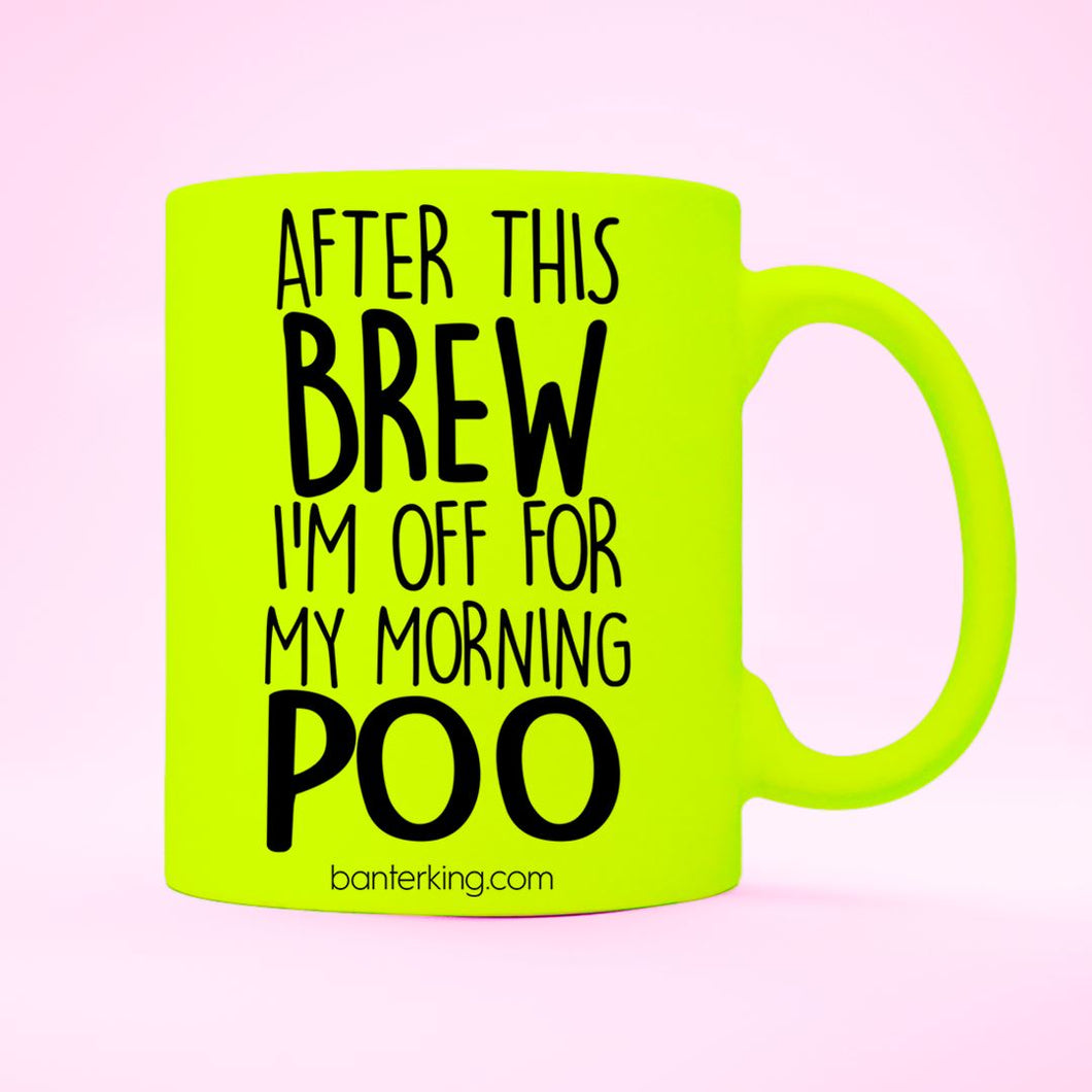 AFTER MY BREW I'M OFF FOR MY MORNING POO NEON YELLOW MUG Mug The Mug Printing Company