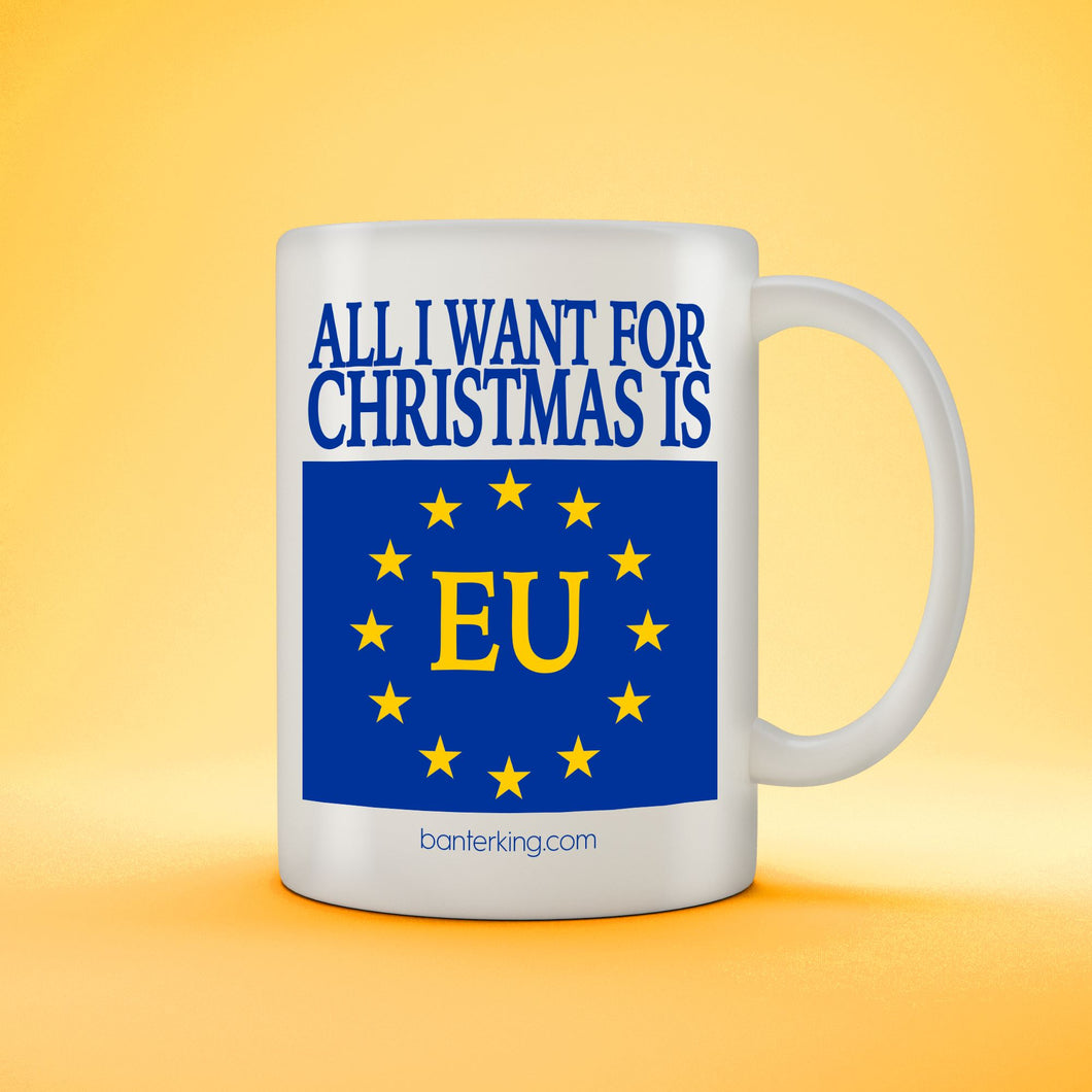 ALL I WANT FOR CHRISTMAS IS EU MUG Mug BanterKing