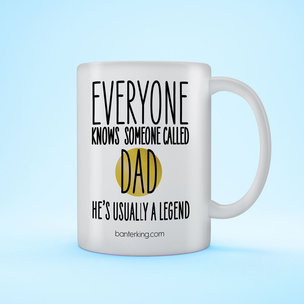 EVERYONE KNOWS SOMEONE CALLED DAD MUG Mug BanterKing