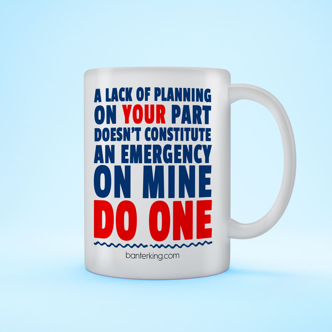 A LACK OF PLANNING ON YOUR PART MUG Mug BanterKing 1 MUG