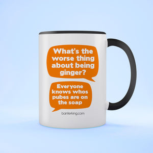 WHAT'S THE WORST THING ABOUT BEING GINGER (PUBES SOAP) TWO TONED MUG Mug BanterKing Black