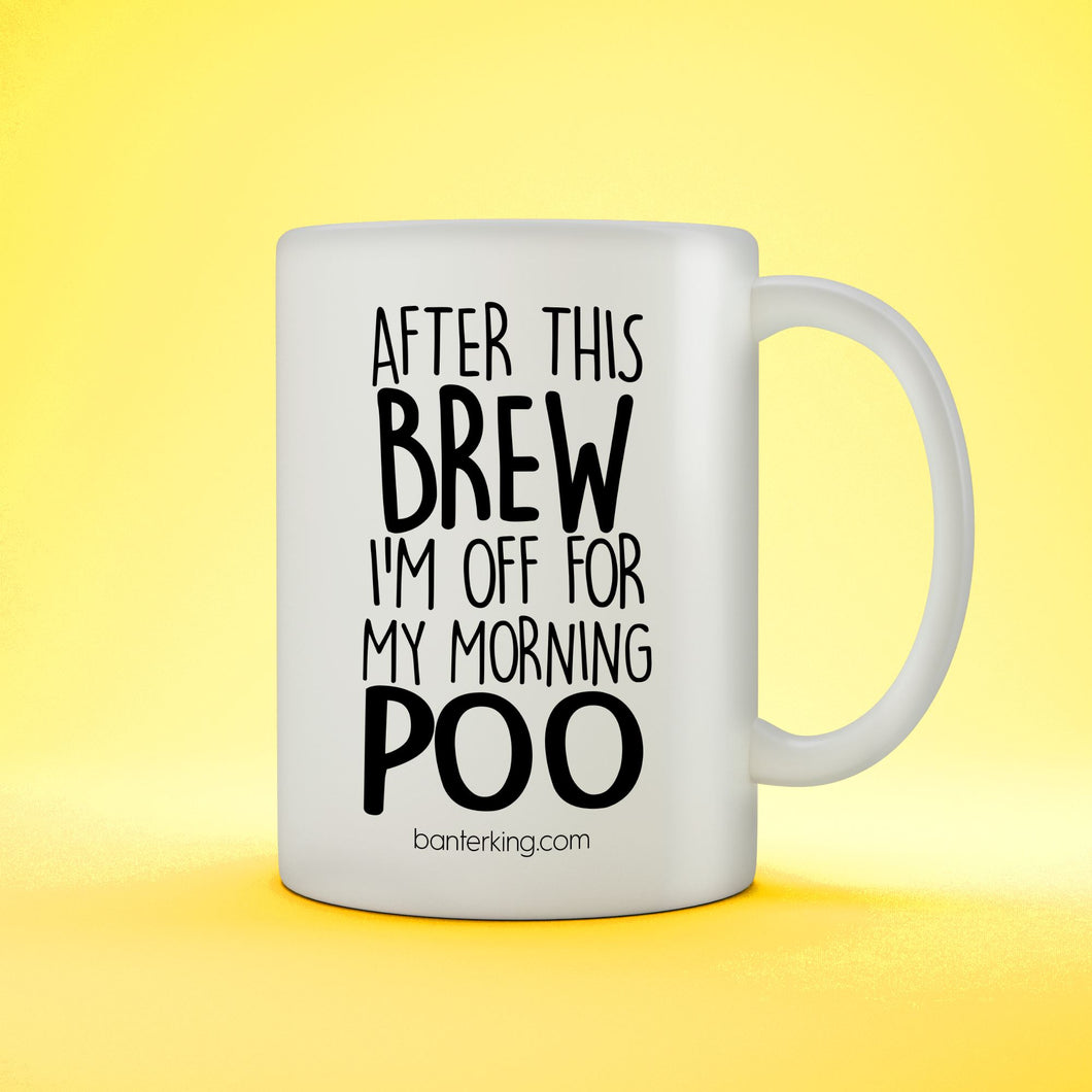 AFTER THIS BREW I'M OFF FOR MY MORNING POO MUG Mug The Mug Printing Company 1 MUG