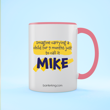 Copy of (ADD ANY NAME) IMAGINE CARRYING A CHILD (MALE ) 11 OZ BANTER MUG