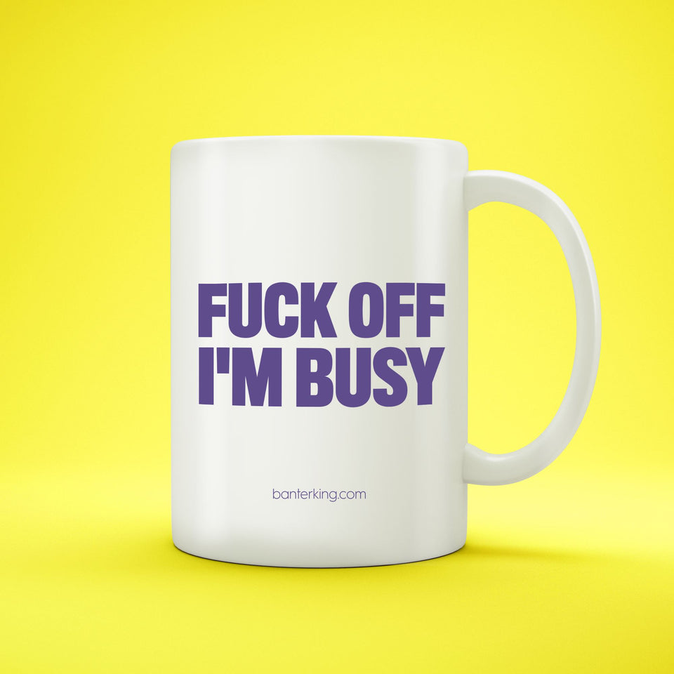 FUCK OFF I'M BUSY MUG Mug The Mug Printing Company