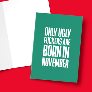UGLY FUCKERS BORN IN NOV CARD Card BanterKing