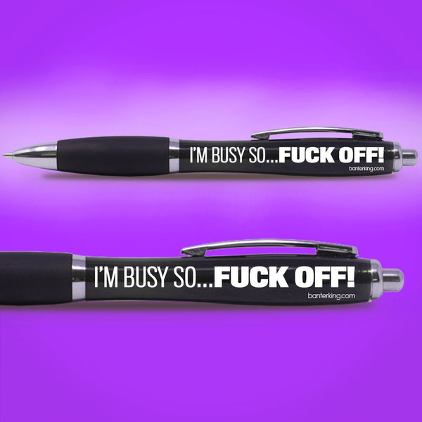 I'M BUSY SO...FUCK OFF! PEN pens BanterKing 1 PEN