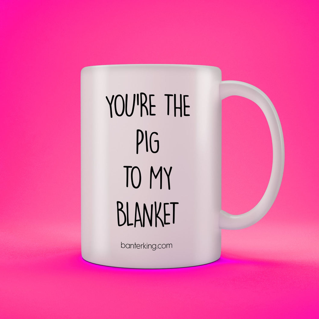 PIG TO MY BLANKET MUG Mugs The Mug Printing Company