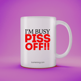 I'M BUSY PISS OFF! 11OZ LARGE MUG