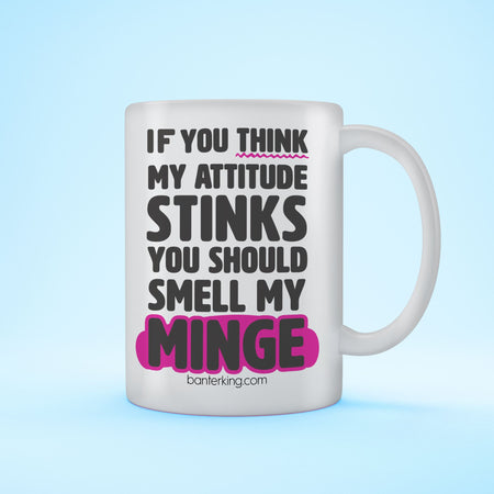 IF YOU THINK MY ATTITUDE STINKS... MUG Mug BanterKing 1 MUG