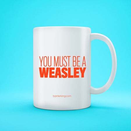 YOU MUST BE WEASLEY MUG Mug The Mug Printing Company