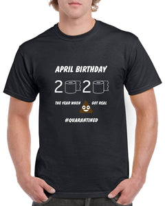 April Birthday Quarantine T-Shirt T'shirt BanterKing Small Male