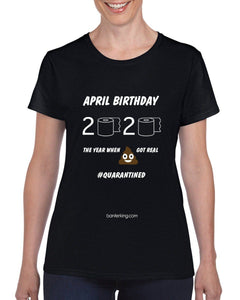 April Birthday Quarantine T-Shirt T'shirt BanterKing Small Female