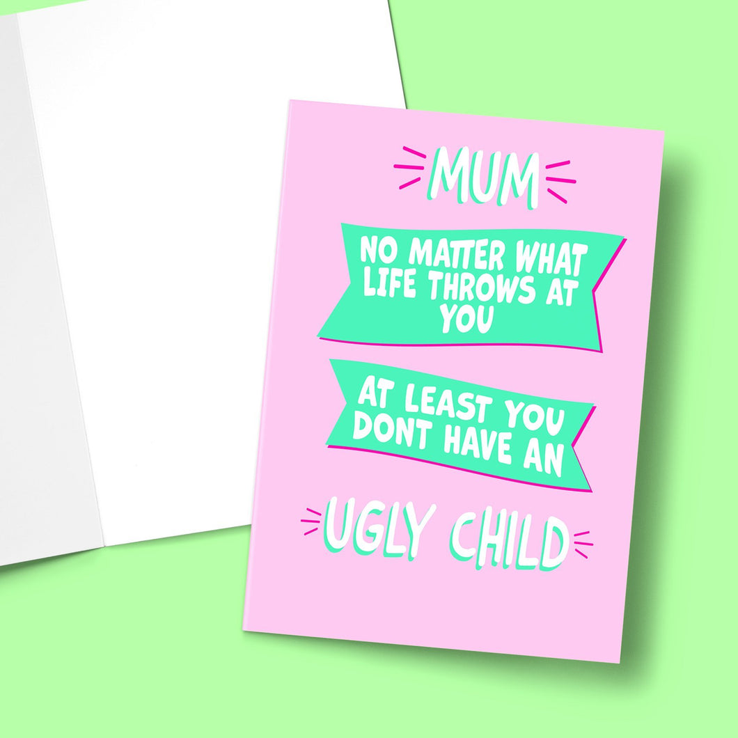 At least you don't have and ugly child Mother's Day Greeting Card Stationery Prodigi