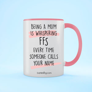 Being A Mum Is Whispering FFS, Two Toned 11oz Mother's Day Mug Mug Inkthreadable Pink