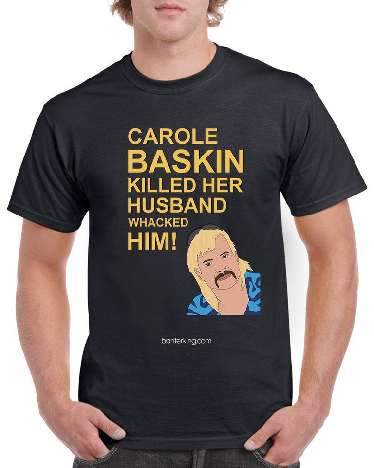 Carole Baskin Whacked Him T-Shirt T'shirt BanterKing XSmall Male