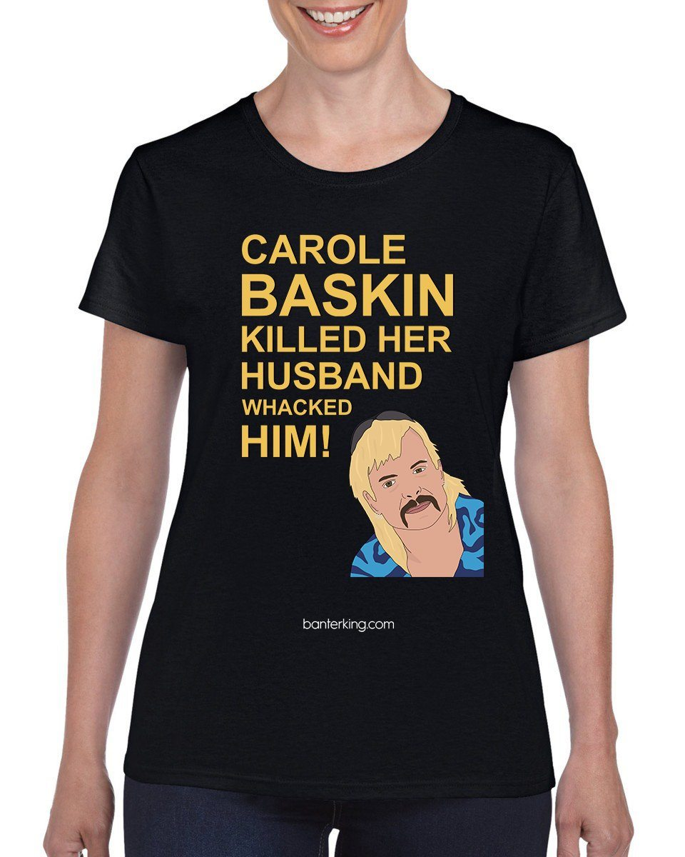 Carole Baskin Whacked Him T-Shirt T'shirt BanterKing XSmall Female