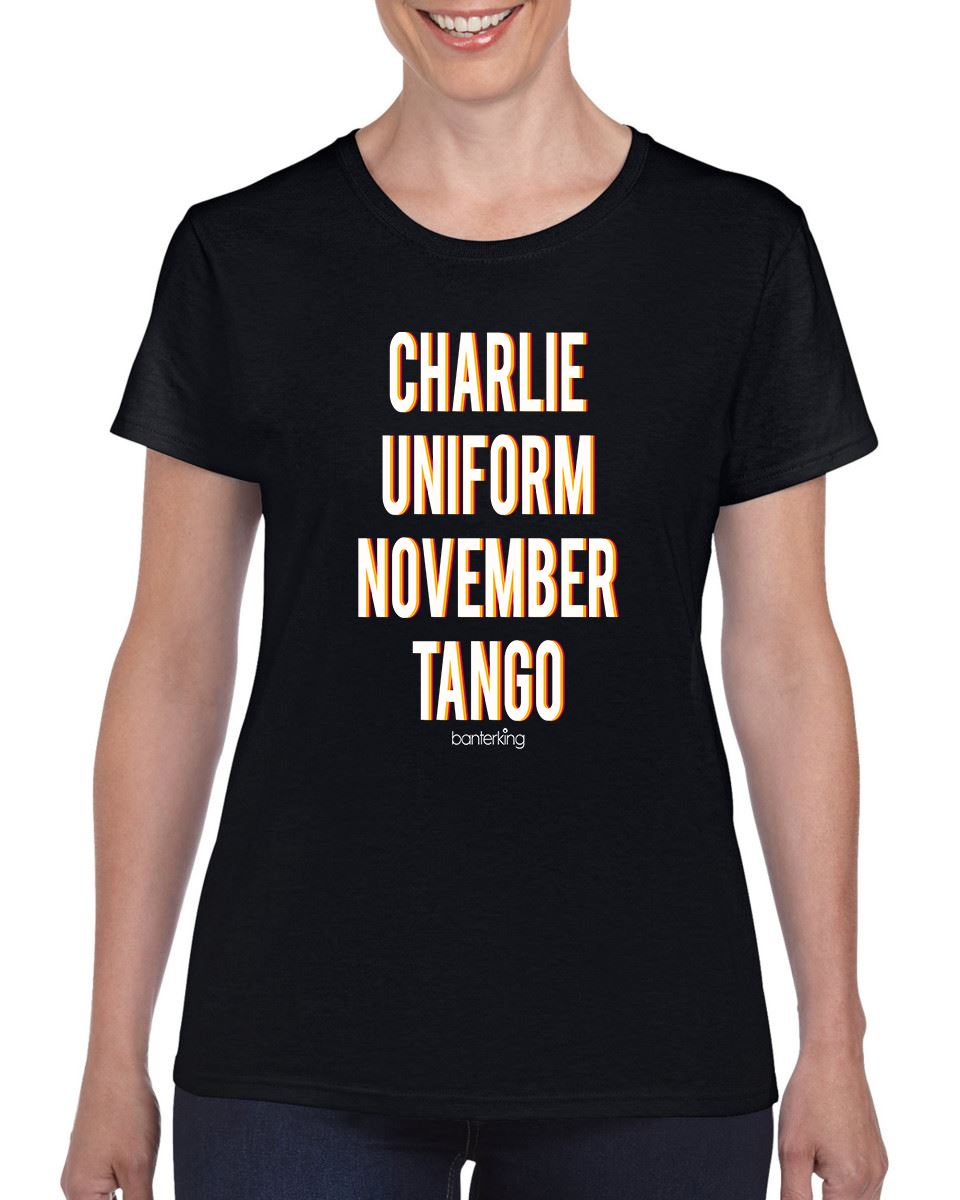 Charlie Uniform November Tango T-Shirt T'shirt BanterKing XSmall Female