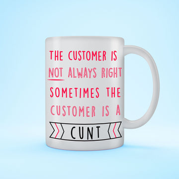 CUSTOMER IS NOT ALWAYS MUG