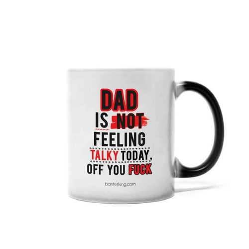 DAD IS NOT FEELING TALKY COLOUR CHANGING MUG