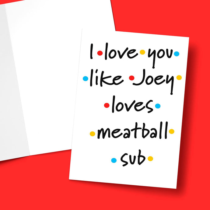 I Love You Like Joey Loves Meatball Sub Greeting Card Stationery Prodigi
