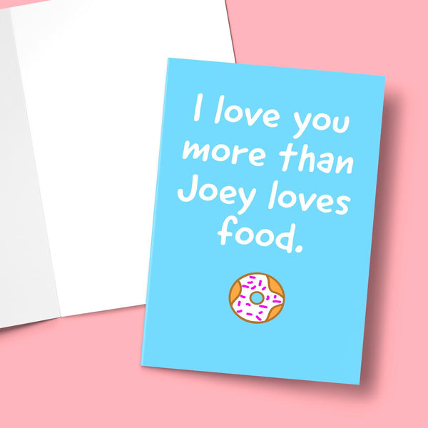 I Love You More Than Joey Loves Food Valentine's Greeting Card Stationery Prodigi