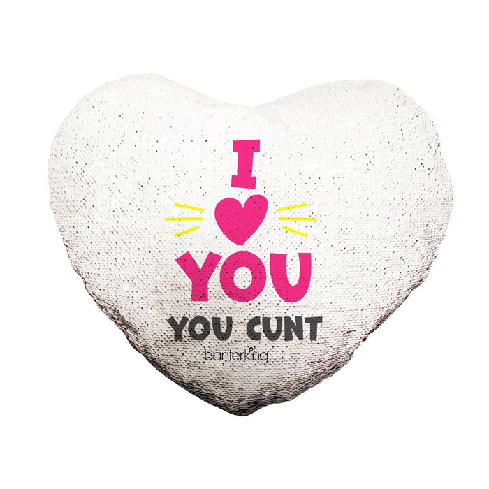 I LOVE YOU, YOU C*NT REVERSIBLE HEART SEQUIN CUSHION Cushions BanterKing