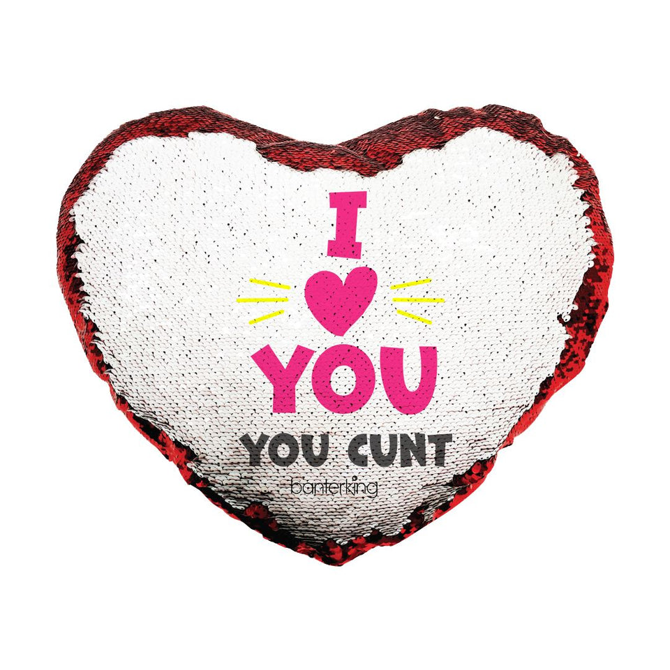 I LOVE YOU, YOU C*NT REVERSIBLE HEART SEQUIN CUSHION Cushions BanterKing NO