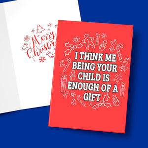 I Think Me Being Your Child Is Enough Of A Gift Greeting Card Stationery Prodigi