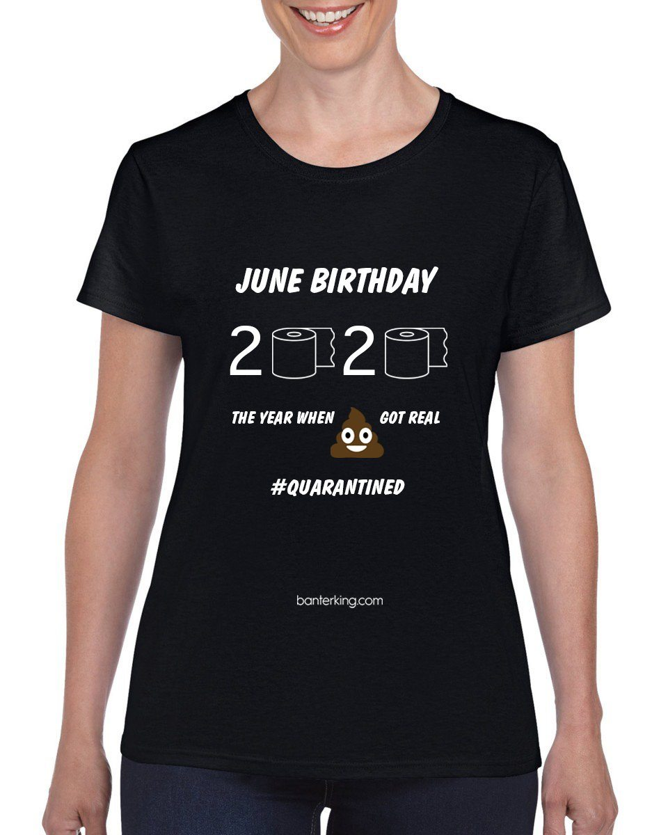 June Birthday Quarantine T-Shirt T'shirt BanterKing Small Female