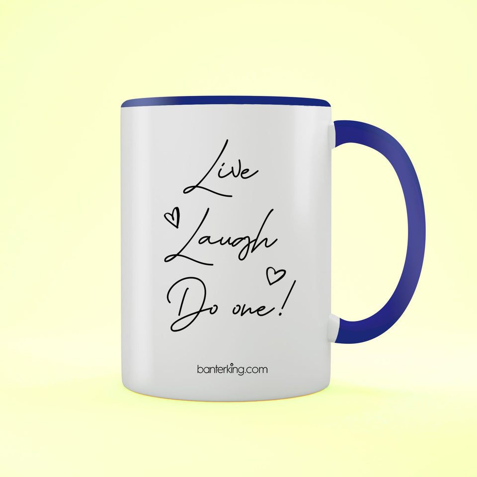 Live Laugh Do One, Two Toned Mug Mug BanterKing Blue