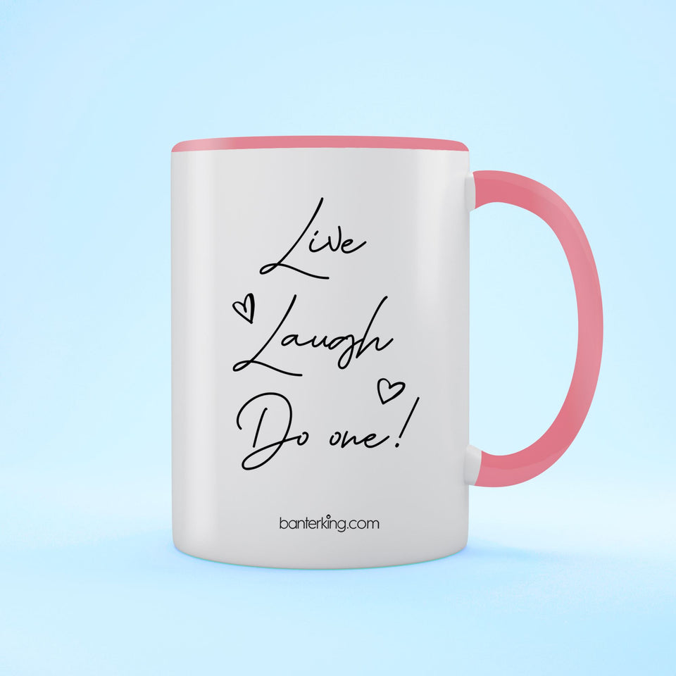 Live Laugh Do One, Two Toned Mug Mug BanterKing Pink