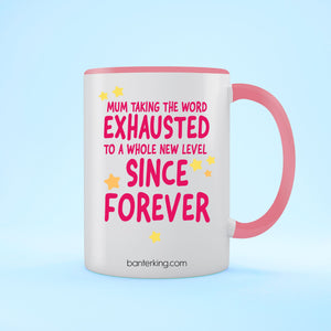 Mum Exhausted Two Toned Large 110z Banter Mug Mug BanterKing Pink 1 MUG