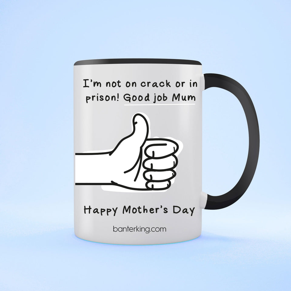 Not On Crack Or In Prison Good Job Mother's Day Two Toned Large 11oz Mug Mug Inkthreadable Black