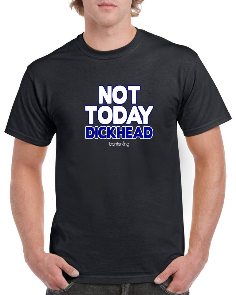 Not Today D Head T-Shirt T'shirt BanterKing XSmall Male