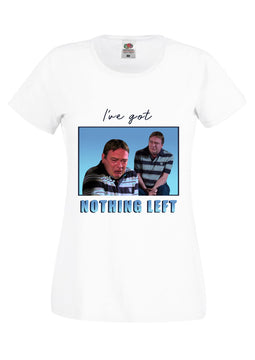 I'VE GOT NOTHING LEFT! T'SHIRT