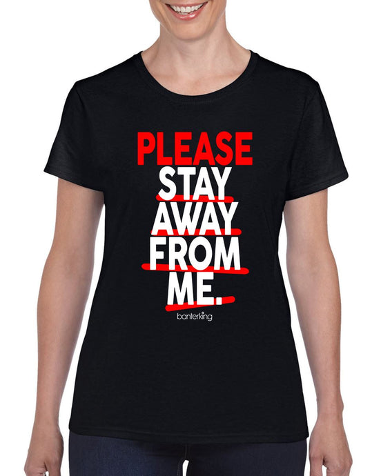 Please Stay Away From Me T-Shirt T'shirt BanterKing XSmall Female