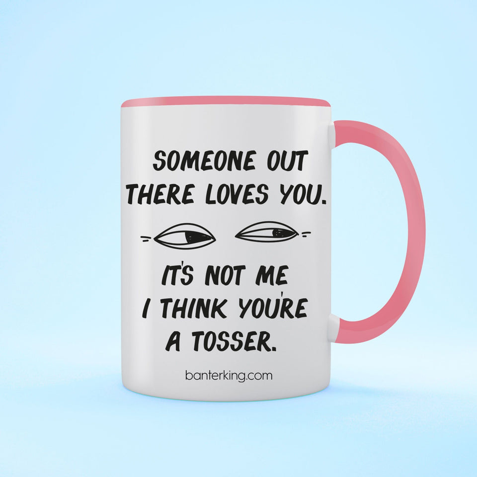 Someone Out There Loves You... Not Me Two Toned Large 11oz Mug Mug Inkthreadable Pink